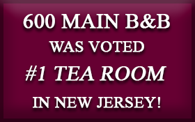 600 Main Bed and Breakfast was voted #1 Tea Room in New Jersey