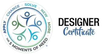 Five Moments of Need Designer Certificate