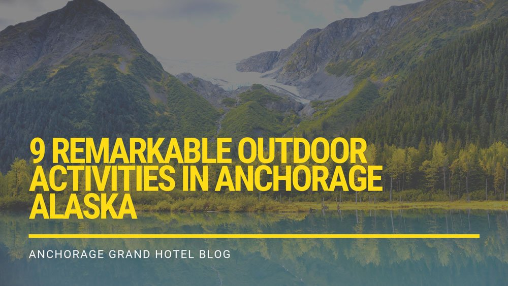 9 Remarkable Outdoor Activities in Anchorage, Alaska blog cover image
