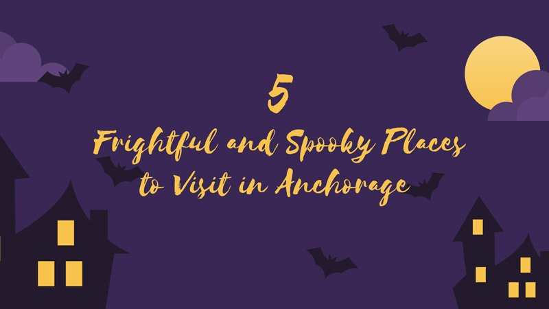 5 Frightful and Spooky Places to Visit in Anchorage blog cover image